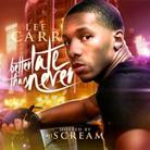Lee Carr - Better Late Than Never (Hosted By DJ Scream)