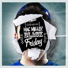 Mac Miller - Black Friday