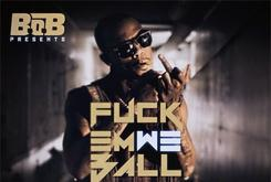 "Cover Art Revealed For B.o.B's Mixtape ""Fuck Em We Ball"""