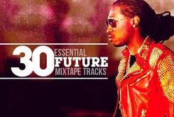 30 Essential Future Mixtape Tracks