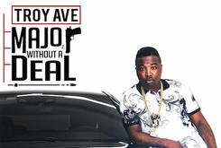 """Stream Troy Ave's New Album """"Major Without A Deal"""""""