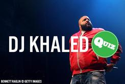 Quiz: How Well Do You Know DJ Khaled?