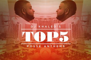 DJ Khaled's Top 5 Posse Anthems